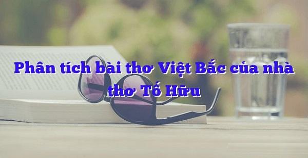 Bài Văn Phân Tích Bài Thơ Việt Bắc