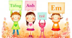 Gia sư tiếng Anh lớp 3 tại Hà Nội, HCM : Dạy kèm tiếng Anh tại nhà